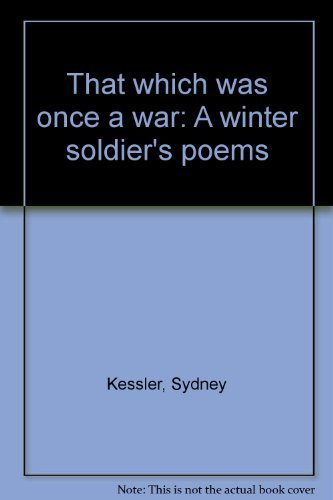 That which was once a war: A winter soldier's poems: Sydney Kessler