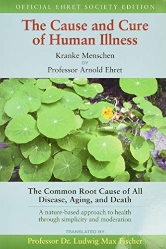 The Cause and Cure of Human Illness: Arnold Ehret