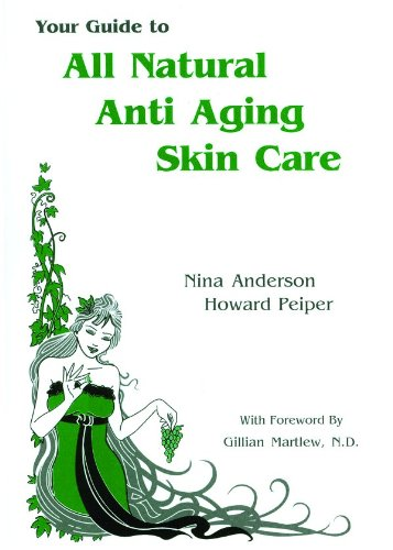 Your Guide to All Natural Anti-Aging Skin Care (1884820174) by Anderson, Nina; Peiper, Howard