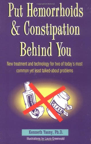 9781884820229: Put Hemorrhoids and Constipation Behind You: New Treatment and Technology for 2 of Today's Most Common Yet Least Talked-About Problems