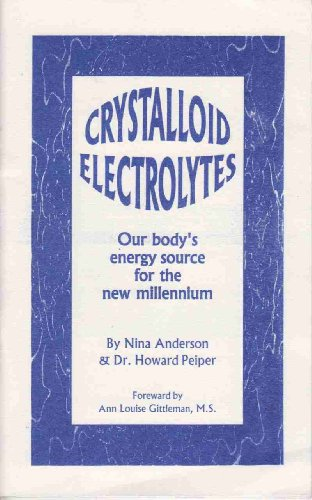 Crystalloid Electrolytes: Your Body's Energy Source for the New Millennium (1884820328) by Anderson, Nina; Peiper, Howard, Dr.