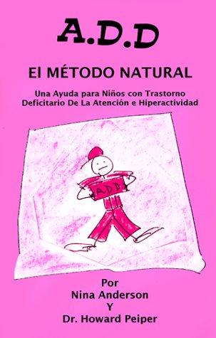 A.D.D. El Metodo Natural (Spanish Edition) (1884820492) by Anderson, Nina; Peiper, Howard