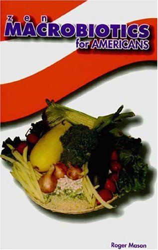 9781884820700: Zen Macrobiotics for Americans A Practical and Delicious Approach to Eating Right for Better Health, Natural Balance and Less Stress
