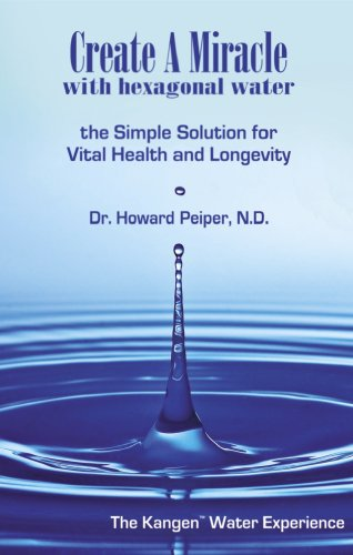 9781884820915: Create A Miracle with Hexagonal Water: The Simple Solution for Vital Health and Longevity