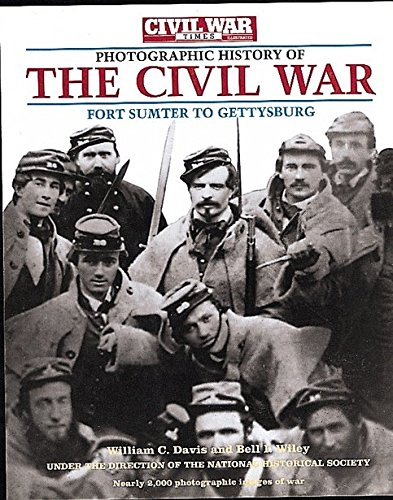 Photographic History of the Civil War: Fort Sumter to Gettysburg ,The Civil War Times