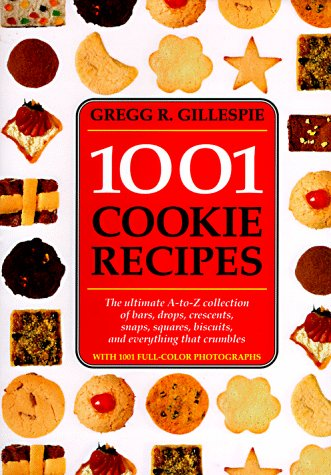 1001 Cookie Recipes: The Ultimate A-to-Z Collection of Bars, Drops, Crescents, Snaps, Squares, Bi...