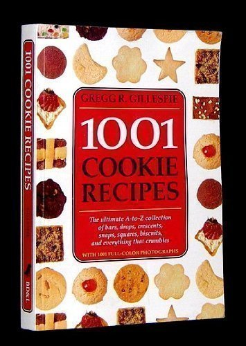 9781884822599: 1001 Cookie Recipes The Ultimate A-To-Z Collection of Bars, Drops, Crescents, Snaps, Squares, Biscuits, and Everything That Crumbles