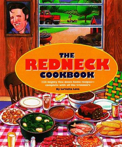 The Redneck Cookbook: 165 Mighty Fine Fixin's: Lo'retta Love