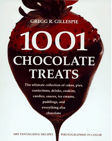 1001 CHOCOLATE TREATS : The Ultimate Collection of Cakes, Pies, Confections, Drinks, Cookies, Can...