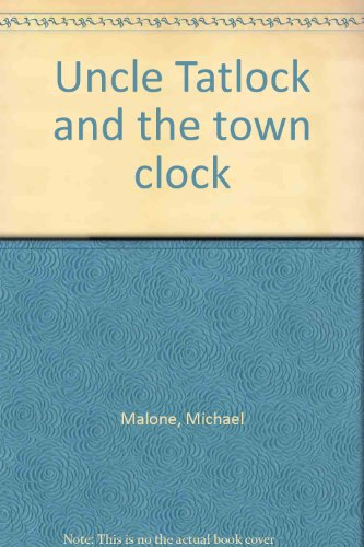 Uncle Tatlock and the Town Clock: Malone, Michael