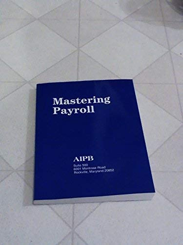 9781884826108: Mastering Payroll: Paying wages, withholding, depositing and reporting taxes, correct use of government forms