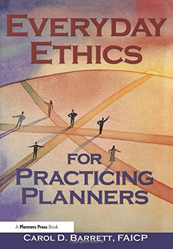 Everyday Ethics for Practicing Planners: Barrett, Carol