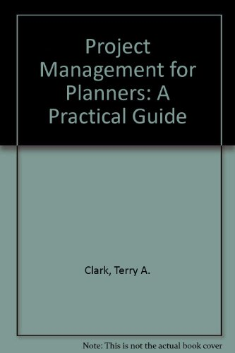 Project Management for Planners: A Practical Guide: Clark, Terry A.