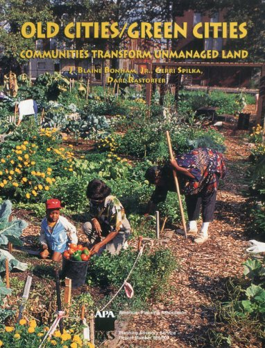 Old Cities/Green Cities: Communities Transform Unmanaged Land (American Planning Association: ...