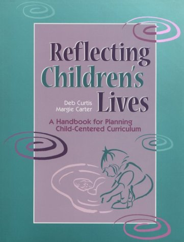 Reflecting Children's Lives: A Handbook for Planning: Curtis, Deb, Carter,