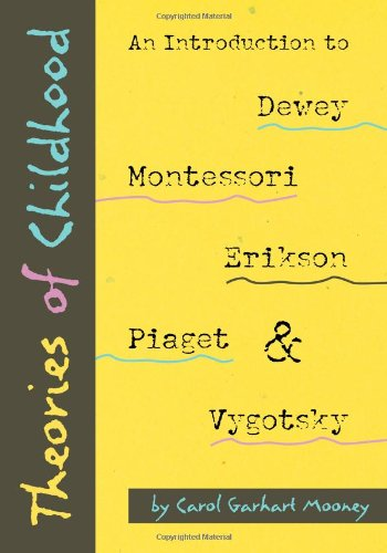 9781884834851: Theories of Childhood: An Introduction to Dewey, Montessori, Erickson, Piaget and Vygotsky