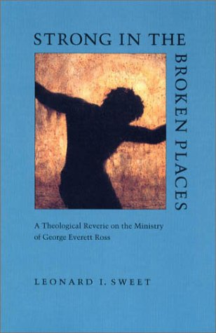 9781884836091: Strong in the Broken Places: A Theological Reverie on the Ministry of George Everett Ross