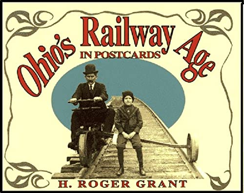 Ohio's Railway Age in Postcards (Ohio History and Culture): Grant, H. Roger