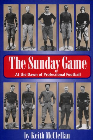 The Sunday Game: At the Dawn of Professional Football (Ohio History and Culture): McClellan, Keith