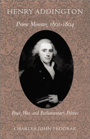 9781884836831: Henry Addington: Prime Minister 1801-1804: Peace, War, and Parliamentary Politics (Series on International, Political, and Economic History)