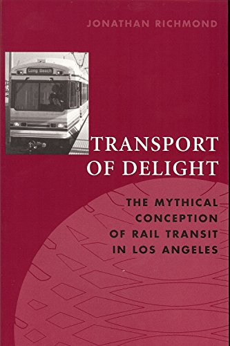 9781884836954: Transport of Delight: The Mythical Conception of Rail Transit in Los Angeles (Technology and the Environment (Paperback))