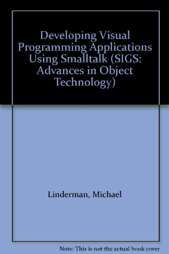 9781884842283: Developing Visual Programming Applications Using Smalltalk (SIGS: Advances in Object Technology)