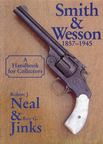 Smith and Wesson 1857-1945: Robert J. Neal/ Roy G. Jinks