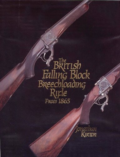 The British Falling Block Breechloading Rifle from: Jonathan G. Kirton