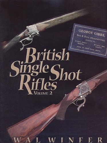 British Single Shot Rifles, Volume 2 -: Wal Winfer &