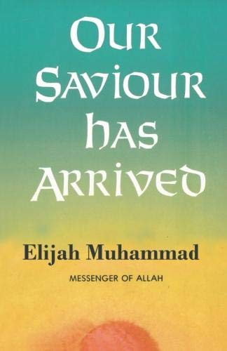 Our Saviour Has Arrived: Elijah Muhammad
