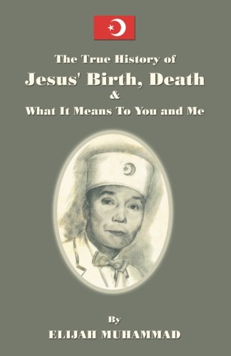 9781884855870: The True History Of Jesus: His Birth, Death And What It Means To You And Me