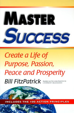 Master Success: Create a Life of Purpose, Passion, Peace and Prosperity: Includes the 100 Action Pri