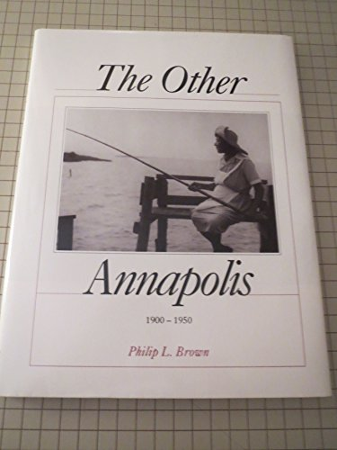 The Other Annapolis, (Maryland) 1900 - 1950 (1884878008) by Philip L. Brown