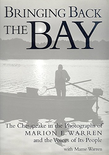 Bringing Back the Bay. The Chesapeake in the Photographs of Marion Warren and the Voices of Its ...