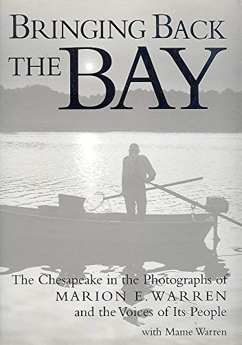 BRINGING BACK THE BAY: THE CHESAPEAKE IN THE PHOTOGRAPHS OF MARION E. WARREN AND THE VOICES OF ITS ...