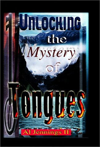 Unlocking the Mystery of Tongues: Jennings II, Al