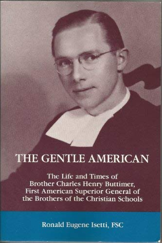 The Gentle American: The Life and Times of Brother Charles Henry Buttimer, First American Superio...