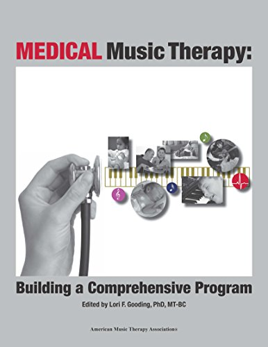 Medical Music Therapy: Building a Comprehensive Program: Gooding, Lori F.;