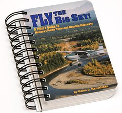 Fly the Big Sky! A Pilot's Guide to Montana's Prairie Towns and Mountain Hideaways: ...