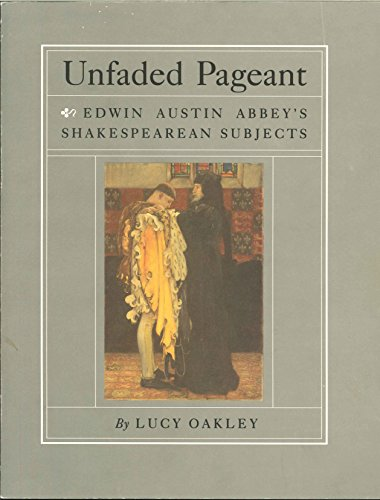 9781884919008: Unfaded Pageant: Edwin Austin Abbey's Shakespearean Subjects