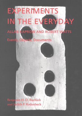 Experiments in the Everyday: Allan Kaprow and Robert Watts--Events, Objects, Documents (an ...