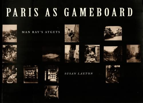 Paris As Gameboard: Man Ray's Atgets: Ray, Man; Laxton,