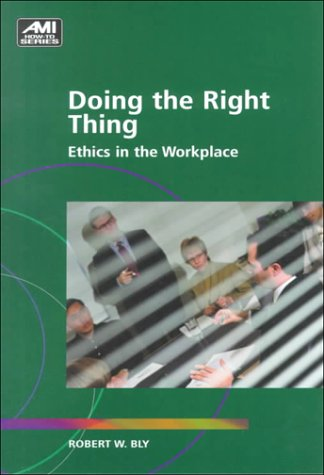 Doing the Right Thing : Ethics in: Bly, Robert W.