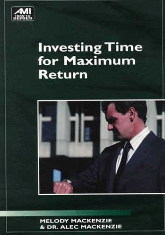Investing Time for Maximum Return (Ami How-To): Alec MacKenzie, Melody MacKenzie
