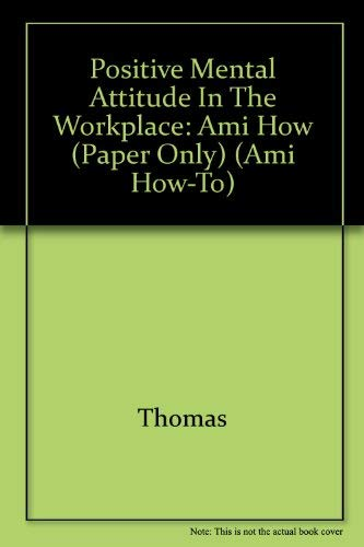 Positive Mental Attitude in the Workplace (Ami How-to): Thomas, Marian