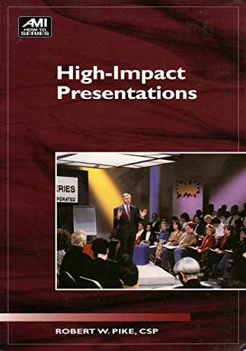 High Impact Presentations (Ami How-To): Pike, Robert W.;
