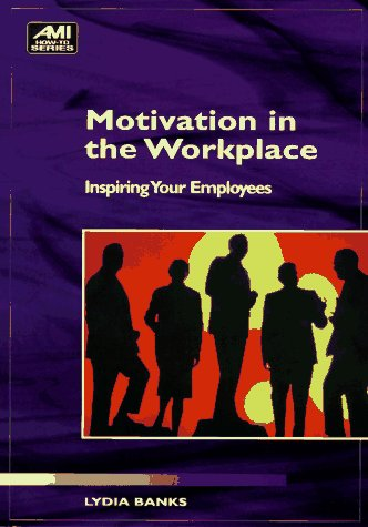 Motivation in the Workplace: Inspiring Your Employees: Banks, Lydia; Banks