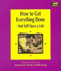 9781884926730: How to Get Everything Done, and Still Have a Life: & Still Have a Life (How to Book Series)