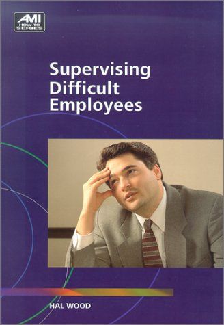 Supervising Difficult Employees (Ami How-To Series): Wood, Hal