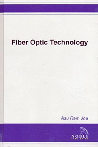 Fiber Optic Technology: Applications to Commercial, Industry,: Jha, Asu Ram